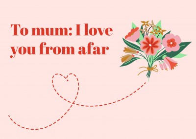 To mum: I love you from afar
