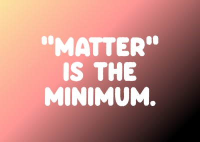 Matter is the minimum.