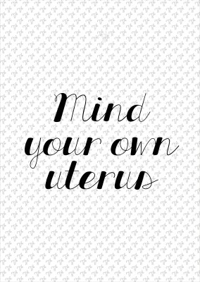 Mind your own uterus