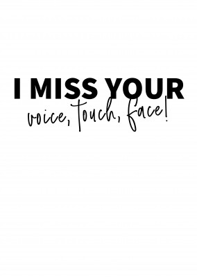 postcard saying I miss your voice, touch, face