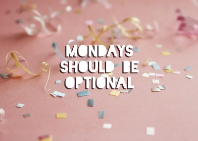 MONDAYS SHOULD BE OPTIONAL