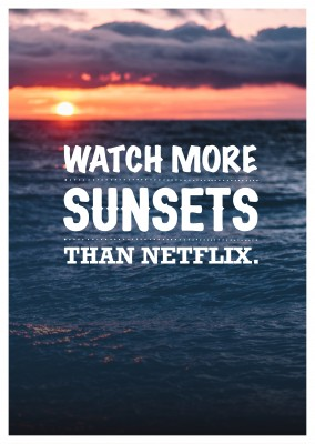 Postkarte Spruch Watch more sunsets than Netflix