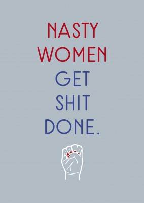 Nasty women get shit done.