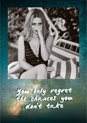 You only regret the chances you don't take
