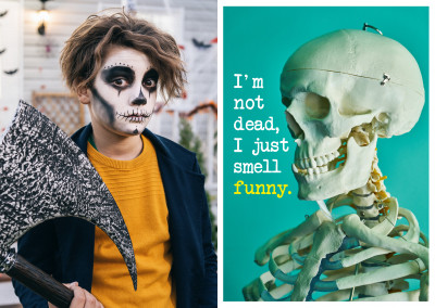 I'm not dead, I just smell funny. Spruch