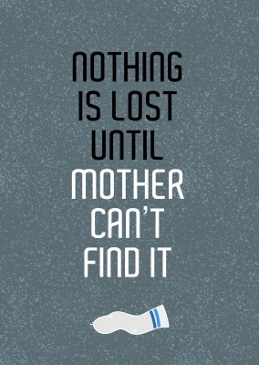 Nothing is lost until mother can't find it