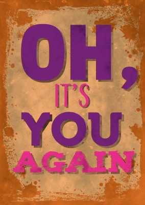 Vintage Spruch Postkarte: Oh, it's you again