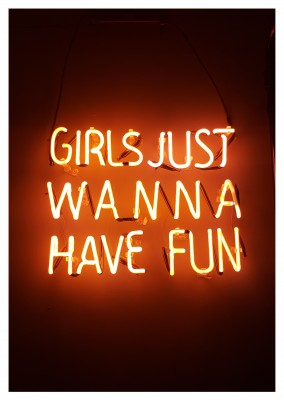 Girls just wanna have fun Spruch