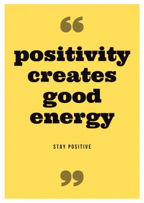 positivity creates good energy - stay positive