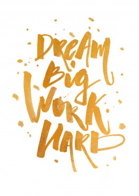 Dream big, work hard-quote in blacl handwriting