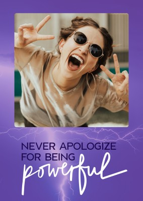 Never apologise for being powerful