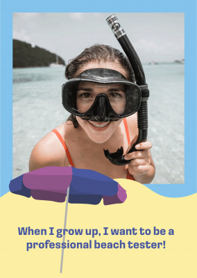 When I grow up, I want to be a professional beach tester!