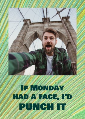 If Monday had a face, I'd punch it