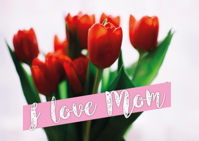 I love mom and red tulips