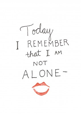 Today i remember  that i am Not alone