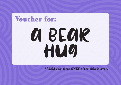 postcard saying Voucher for: a bear hug (valid only when this is over)