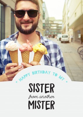 Happy Birthday to my Sister from another Mister