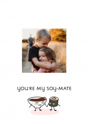 You're my soy-mate