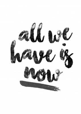 All we have is now-quote in black handwriting on white background–mypostcard