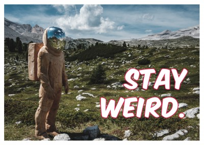 Stay weird Spruch