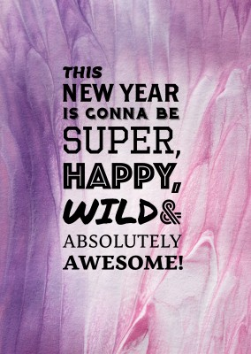 Spruch This new year is gonna be super happy, wild and absolutely awesome