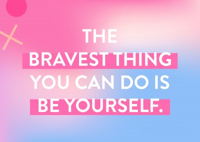 The bravest thing you can do