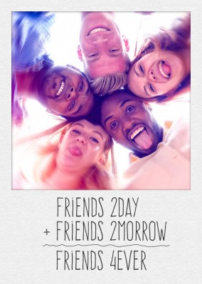 Personalize card with space fpr one photo and quote friends today + friends tomorrow = friends forever