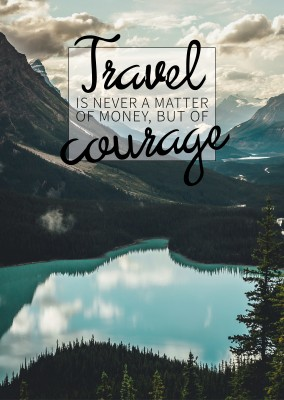 Travel is never a matter of money, but of courage