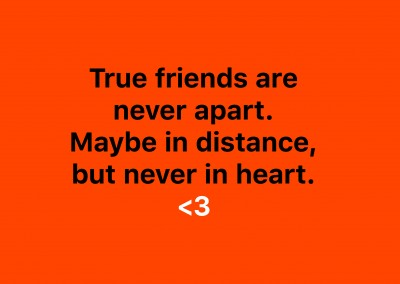 True friends are never apart. Maybe in distance, but never in heart.