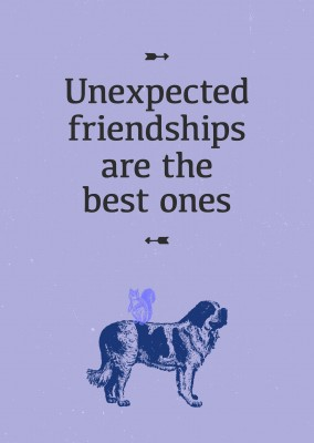 Unexpected friendships are the best ones