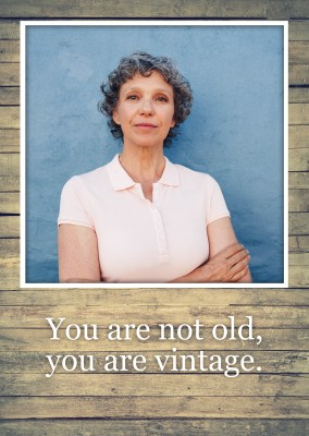 You are not old, you are vintage