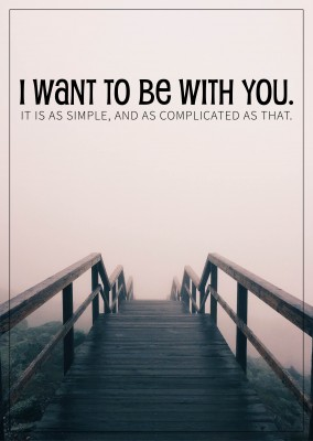 I want to be with you. It's as simple and as complicated as that. Spruch Karte