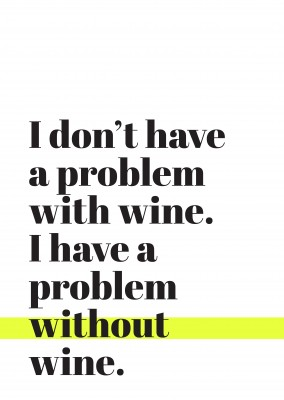 Black letters on white background, I don't have a problem with wine, I have a problem without wine