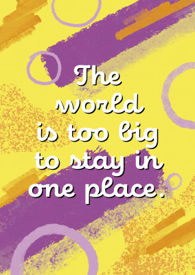 The world is too big to stay in one place.