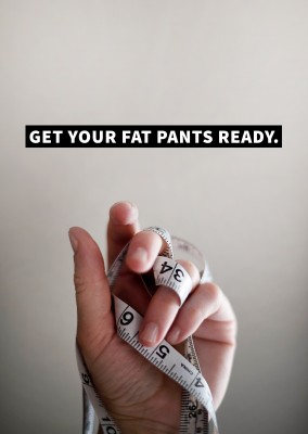 Get your fat pants ready