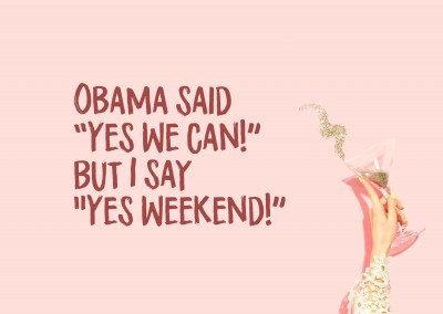 Obama ha detto che Yes, we can ma io vi dico Yes Weekend
