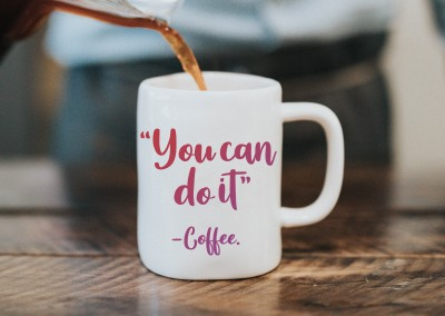 """You can do it"" - Coffee."