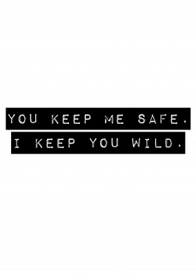 Spruch: you keep me safe. I keep you wild in Schwarz auf Weiss–mypostcard